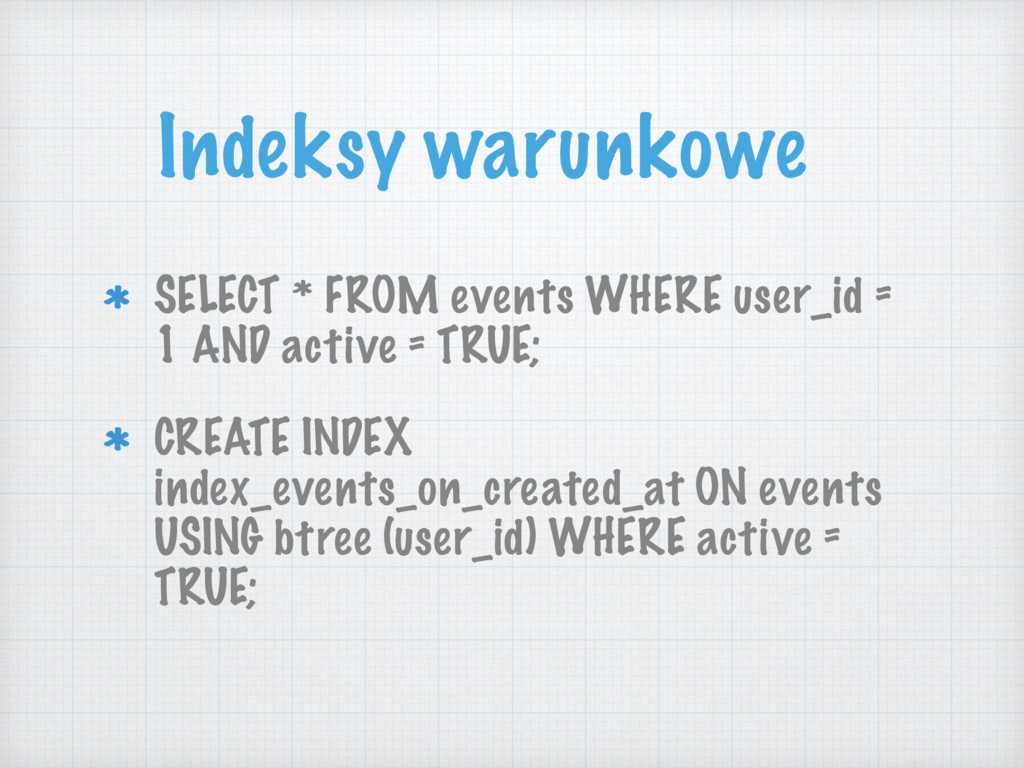 Indeksy warunkowe SELECT * FROM events WHERE us...