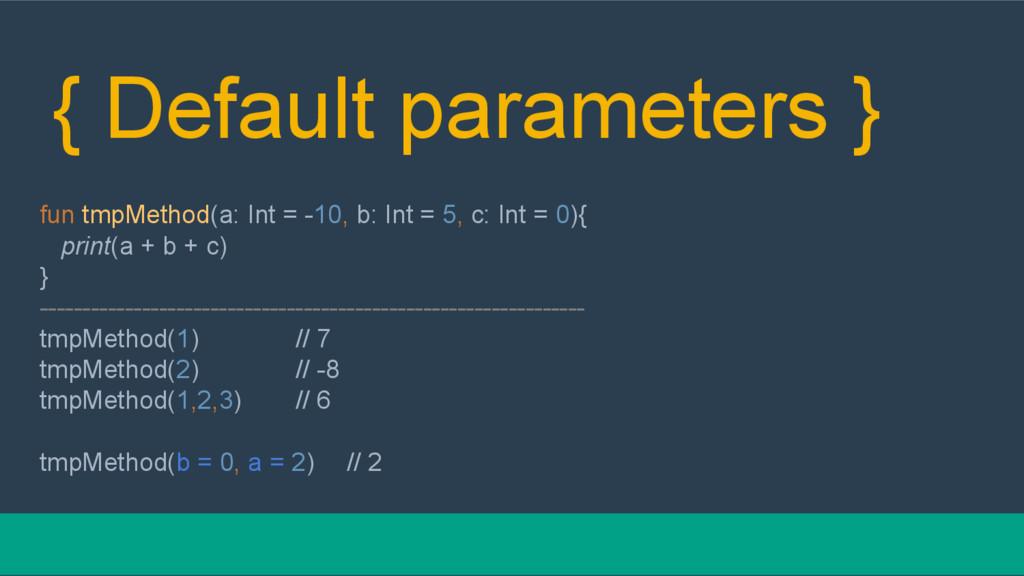 { Default parameters } fun tmpMethod(a: Int = -...