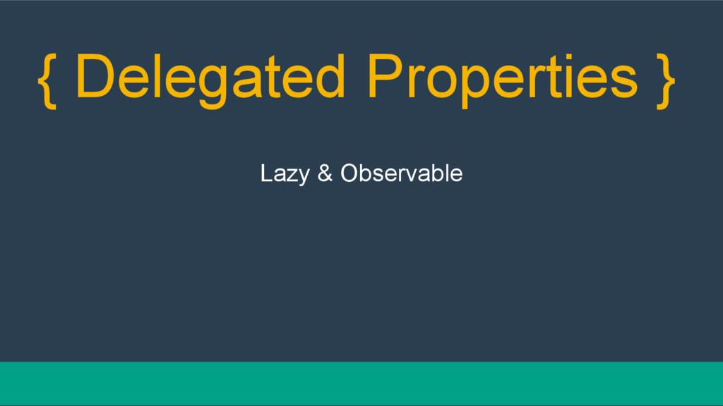 { Delegated Properties } Lazy & Observable