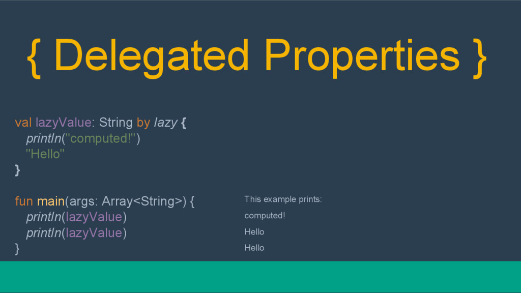 { Delegated Properties } val lazyValue: String ...
