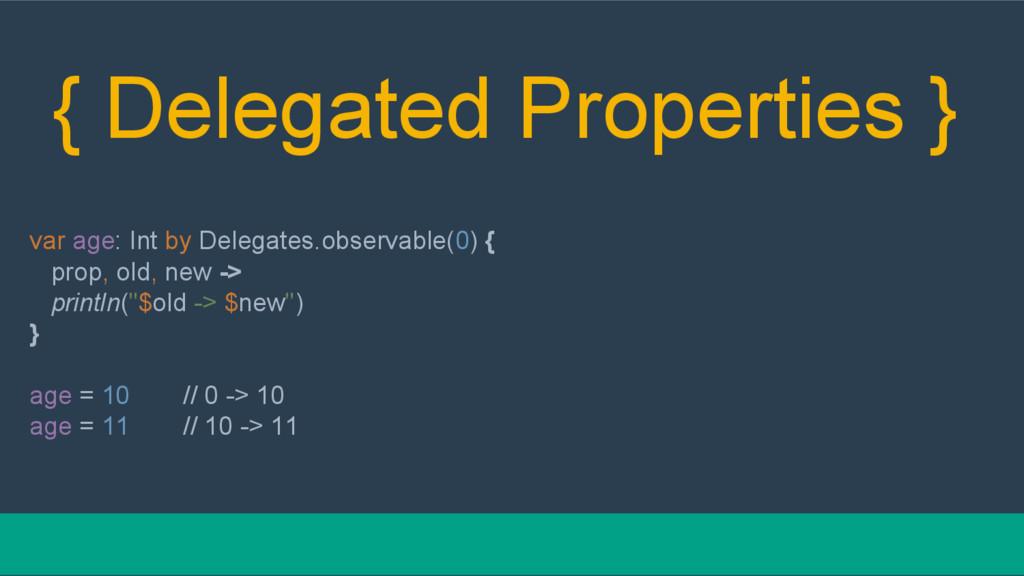 { Delegated Properties } var age: Int by Delega...