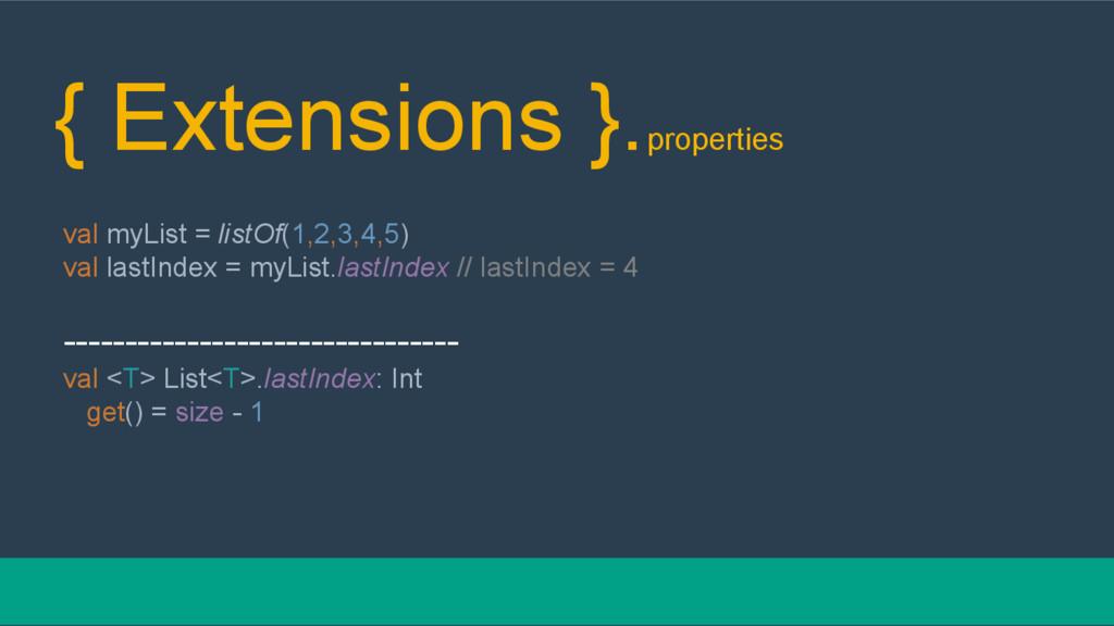 { Extensions }.properties val myList = listOf(1...