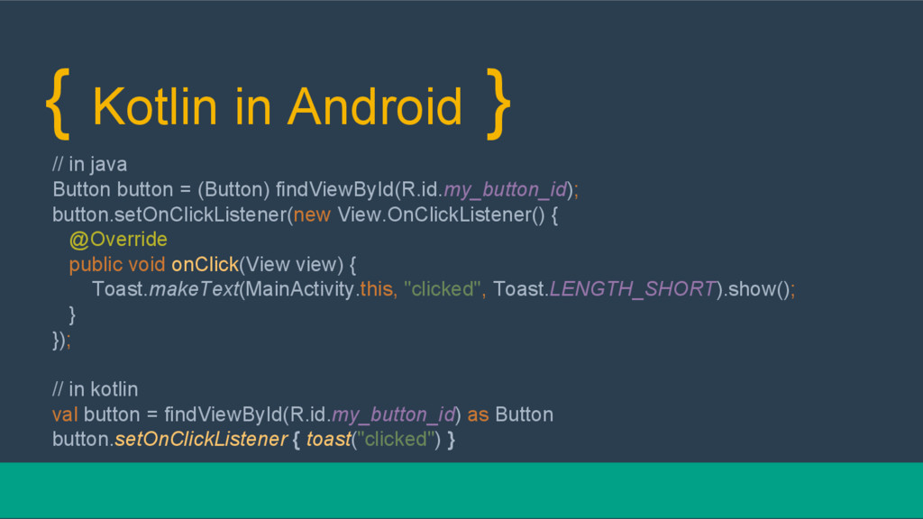 { Kotlin in Android } // in java Button button ...