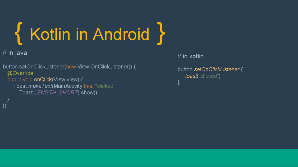 { Kotlin in Android } // in java button.setOnCl...