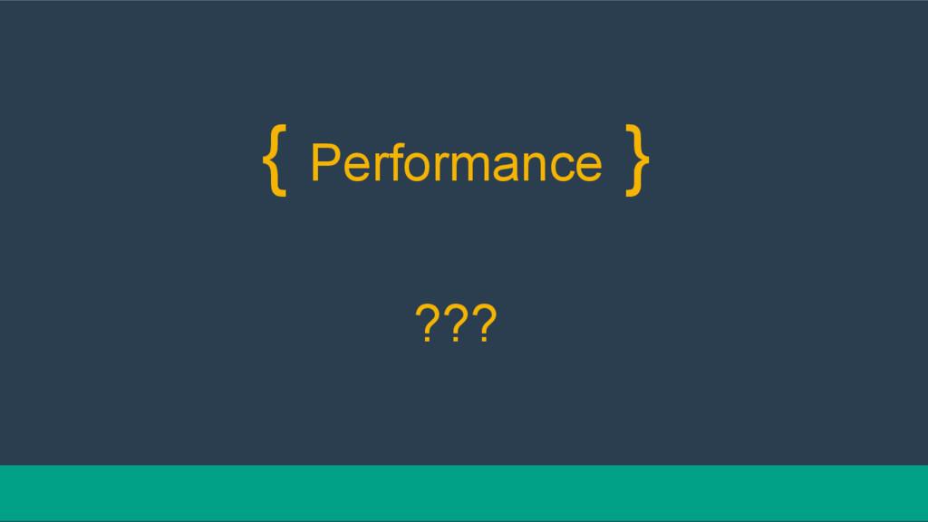 { Performance } ???