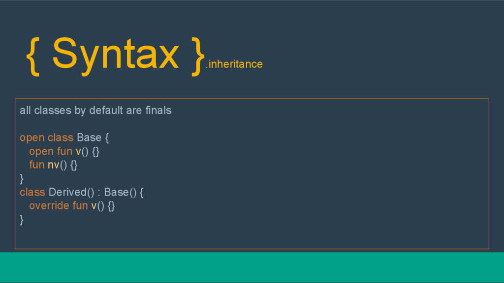 { Syntax } .inheritance all classes by default ...
