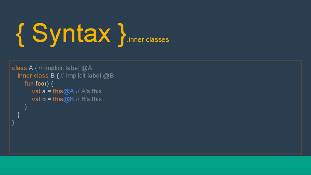 { Syntax } .inner classes class A { // implicit...