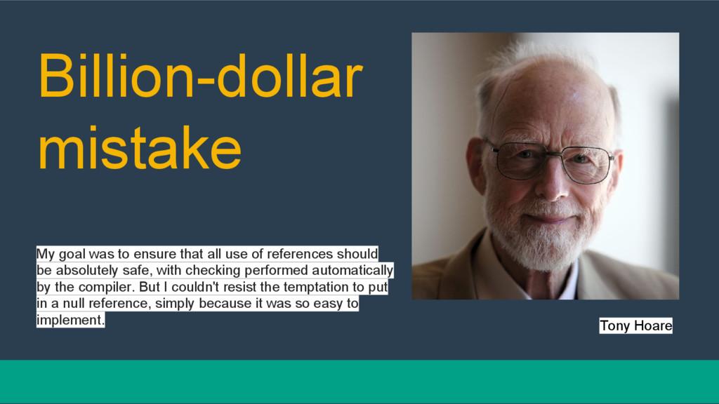Billion-dollar mistake Tony Hoare My goal was t...