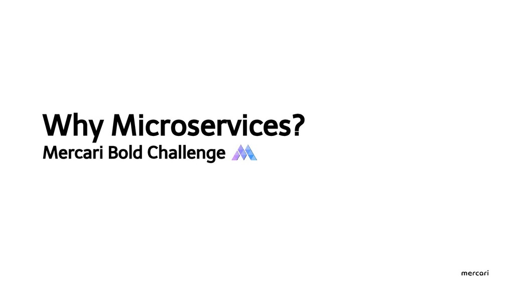 Why Microservices? Mercari Bold Challenge