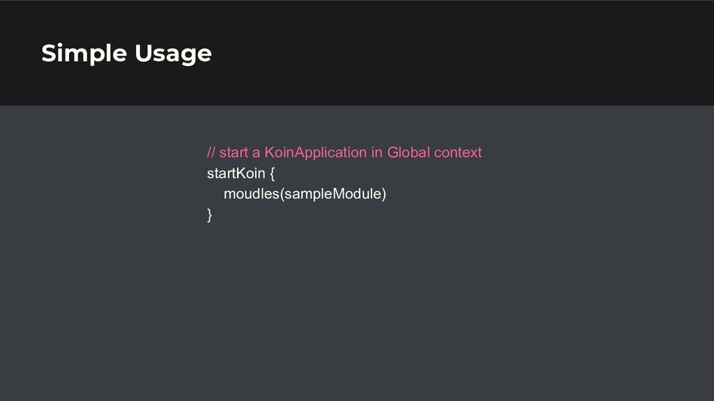 Simple Usage // start a KoinApplication in Glob...