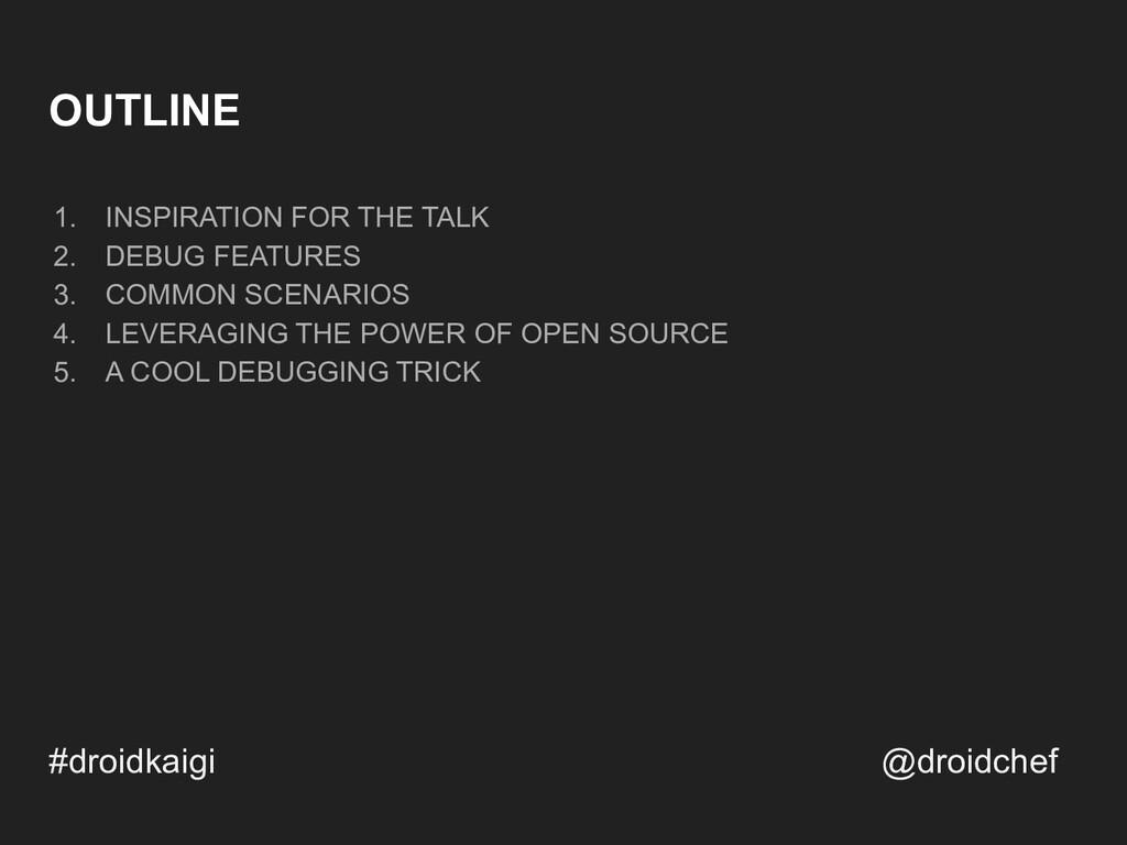 OUTLINE 1. INSPIRATION FOR THE TALK 2. DEBUG FE...