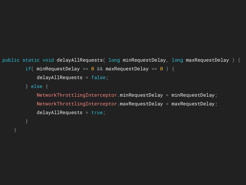 public static void delayAllRequests( long minRe...