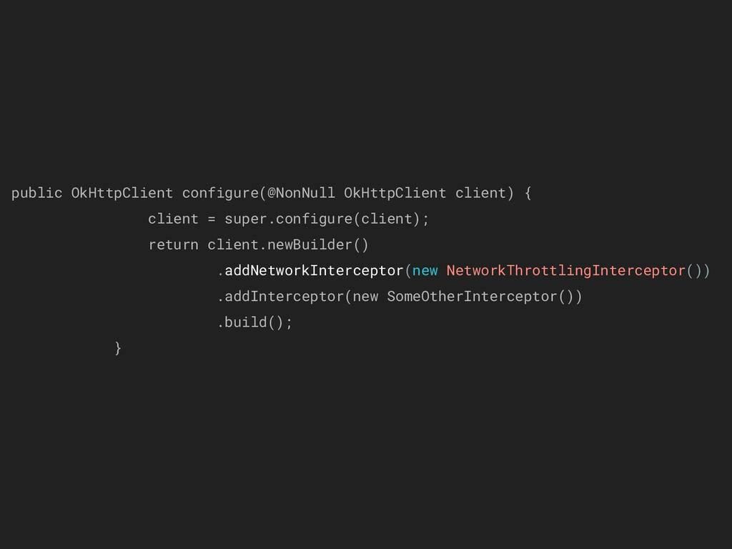 public OkHttpClient configure(@NonNull OkHttpCl...