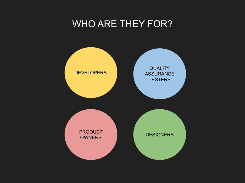 WHO ARE THEY FOR? DEVELOPERS QUALITY ASSURANCE ...