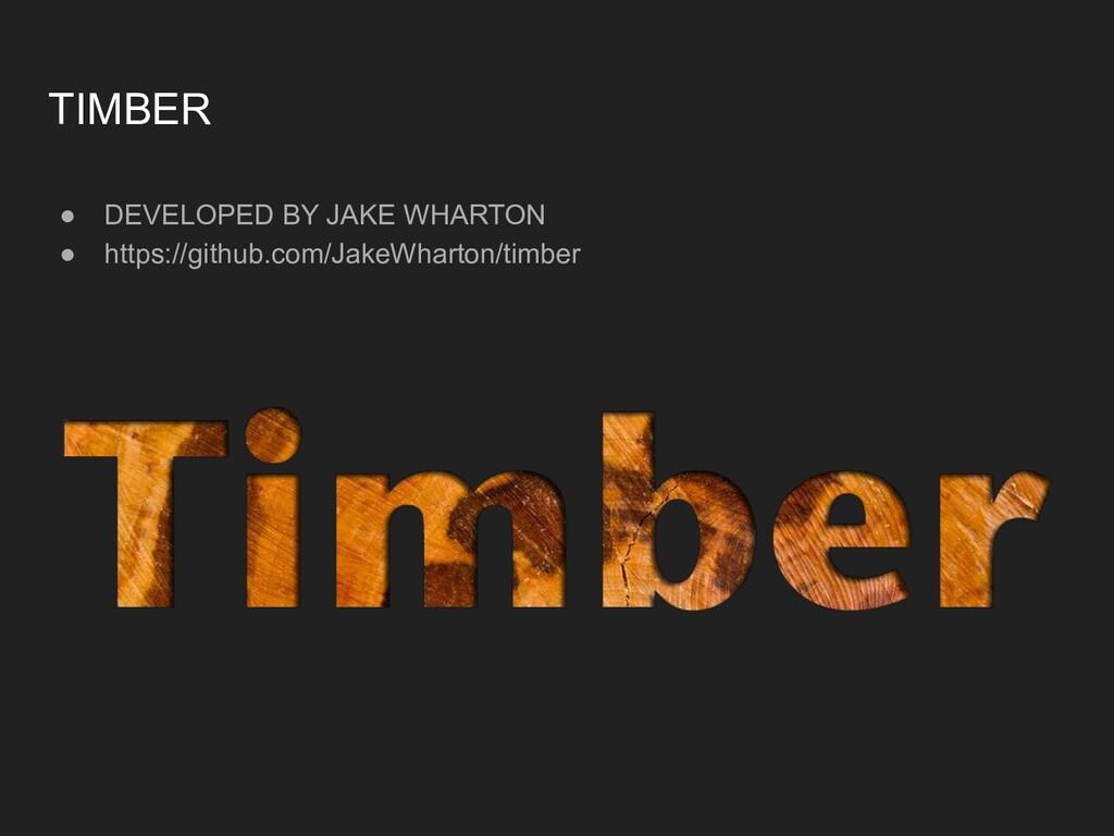 TIMBER ● DEVELOPED BY JAKE WHARTON ● https://gi...