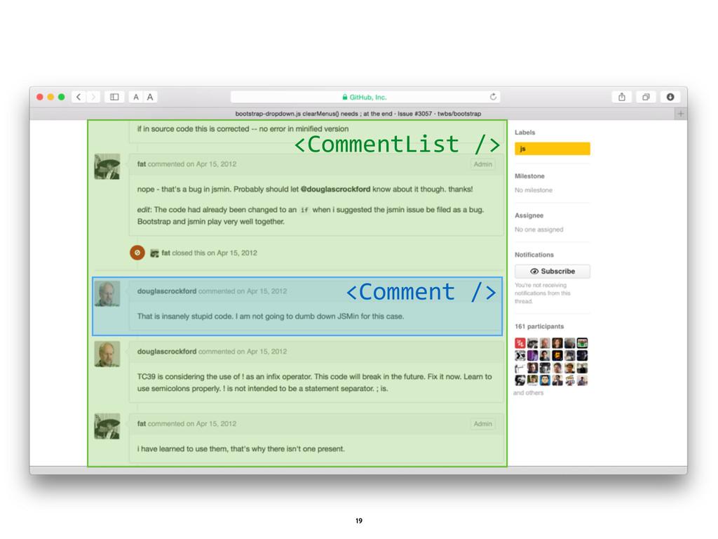 1 19 <CommentList /> <Comment />