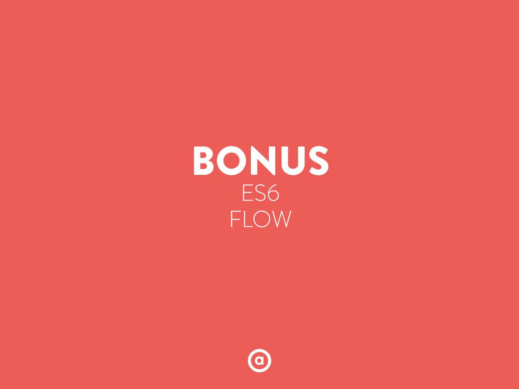 BONUS ES6 FLOW