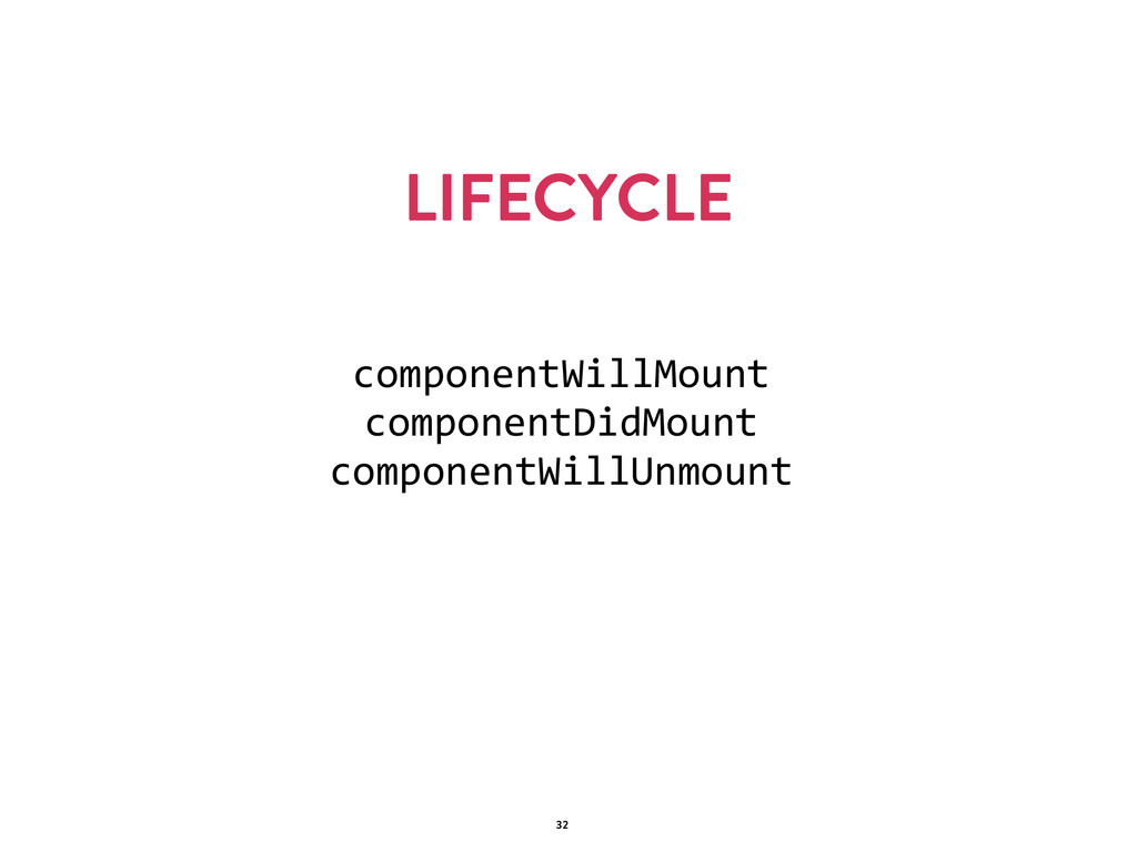LIFECYCLE 32 componentWillMount   componentDidM...
