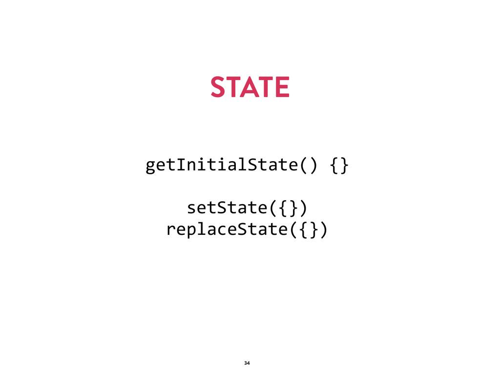 STATE 34 getInitialState() {}  setState({}) ...