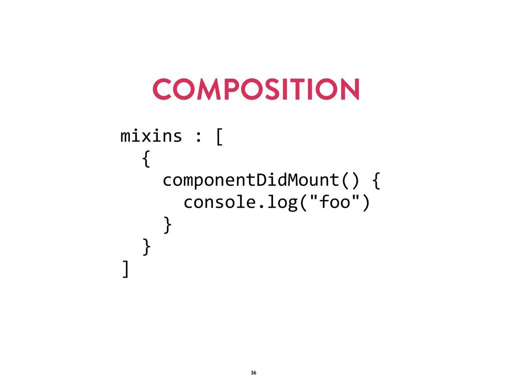COMPOSITION 36 mixins : [    {      c...
