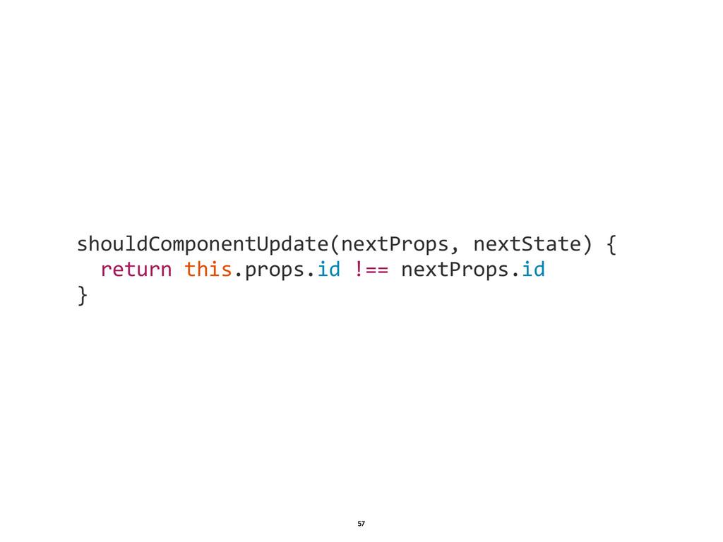 1 57 shouldComponentUpdate(nextProps, nextStat...