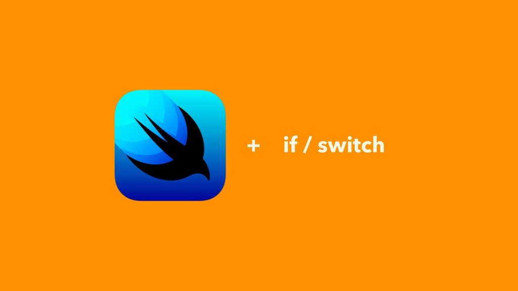 + if / switch