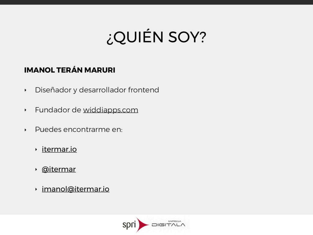 ¿QUIÉN SOY? IMANOL TERÁN MARURI ‣ Diseñador y d...