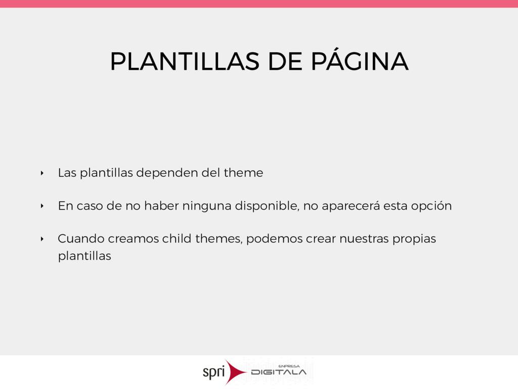 PLANTILLAS DE PÁGINA ‣ Las plantillas dependen ...