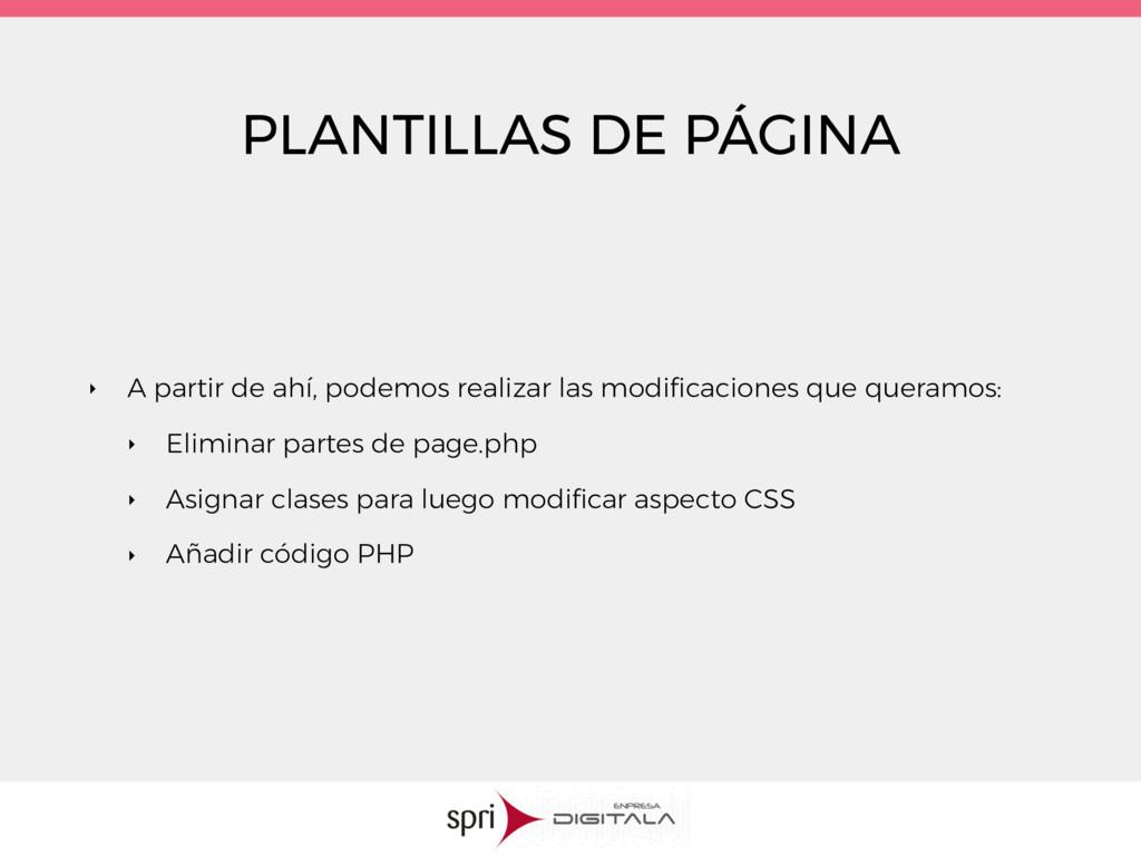PLANTILLAS DE PÁGINA ‣ A partir de ahí, podemos...