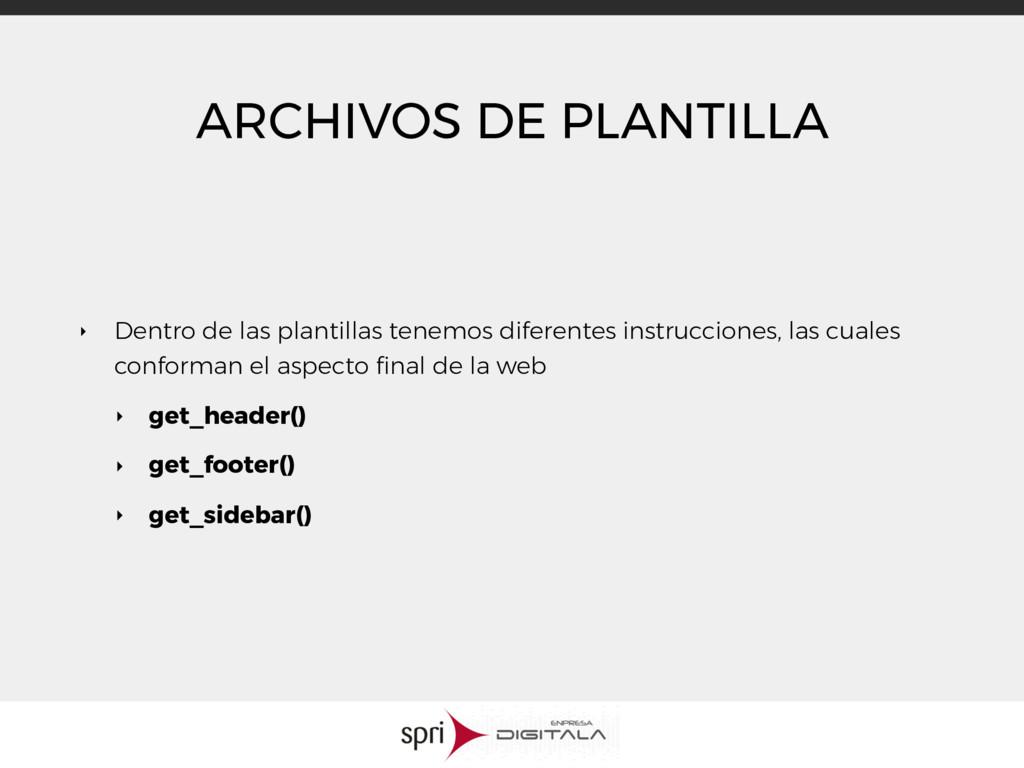 ARCHIVOS DE PLANTILLA ‣ Dentro de las plantilla...