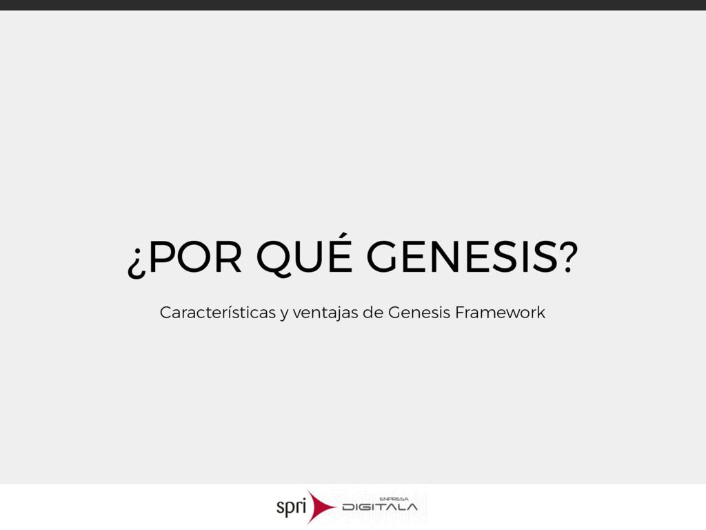 ¿POR QUÉ GENESIS? Características y ventajas de...