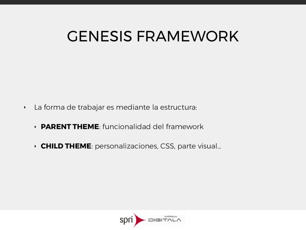 GENESIS FRAMEWORK ‣ La forma de trabajar es med...
