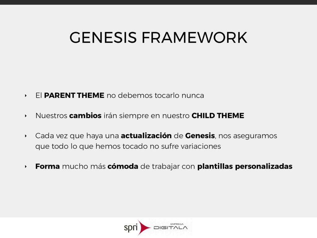 GENESIS FRAMEWORK ‣ El PARENT THEME no debemos ...