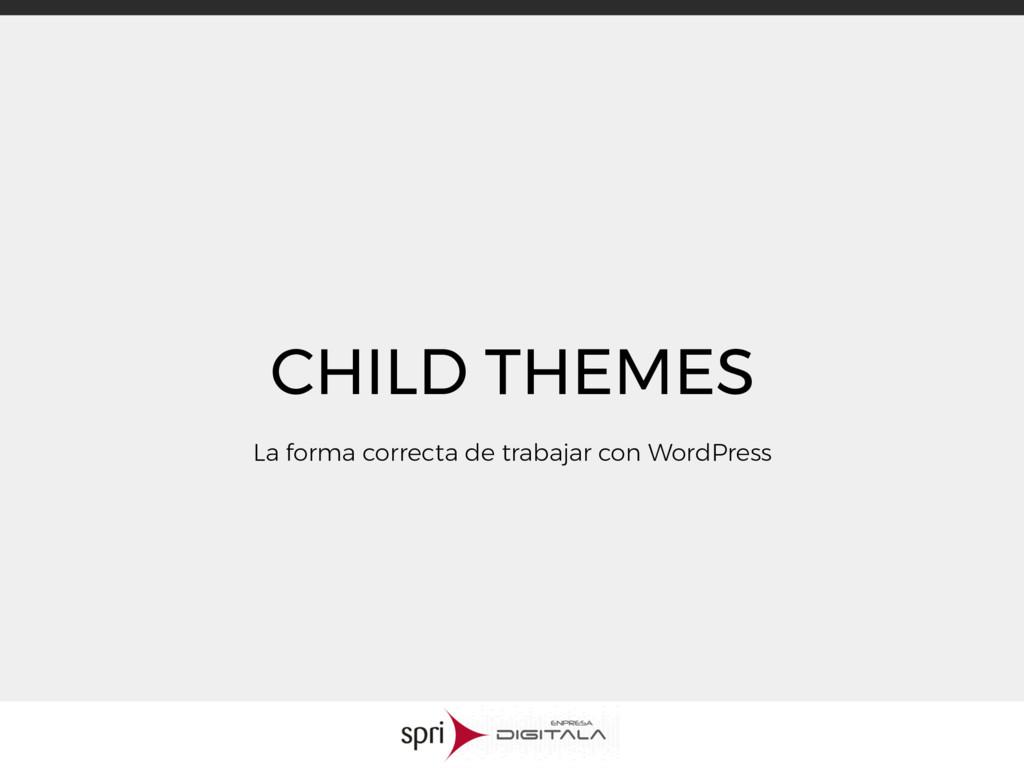 CHILD THEMES La forma correcta de trabajar con ...