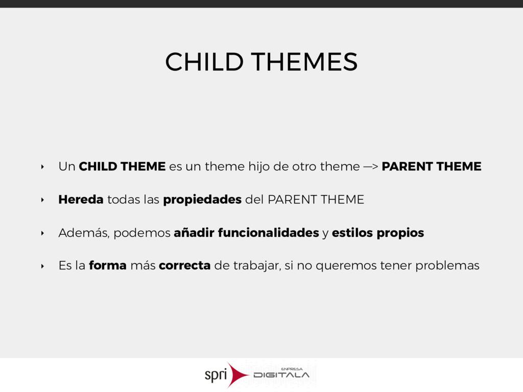 CHILD THEMES ‣ Un CHILD THEME es un theme hijo ...