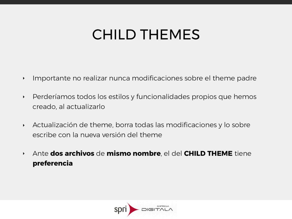 CHILD THEMES ‣ Importante no realizar nunca mod...