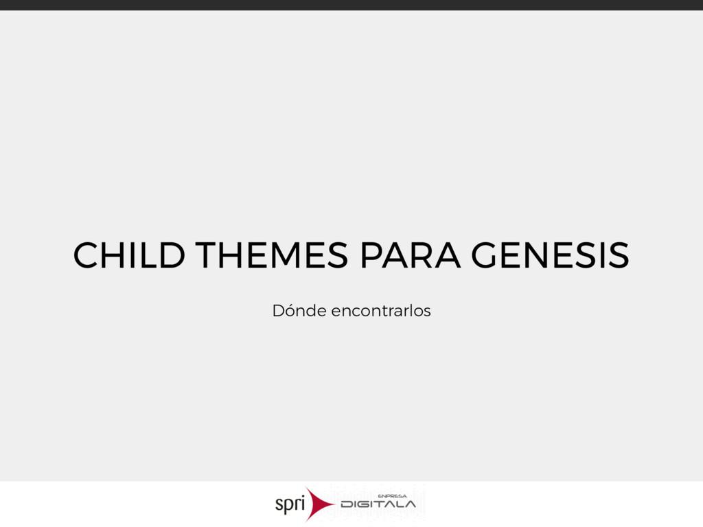 CHILD THEMES PARA GENESIS Dónde encontrarlos