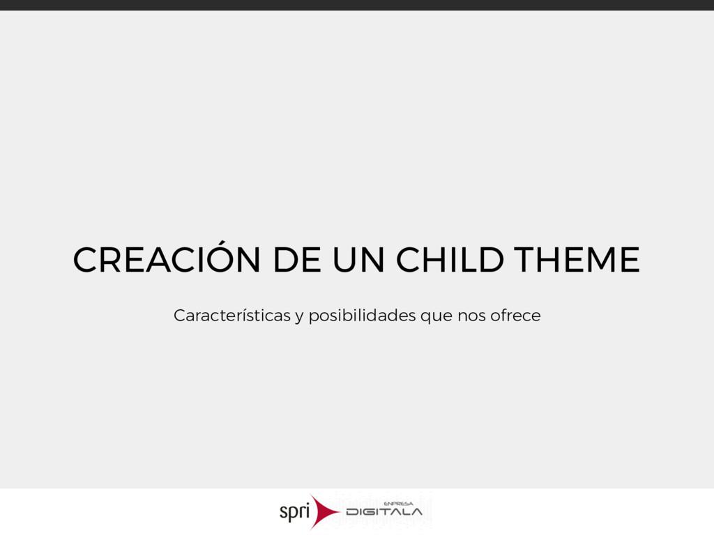CREACIÓN DE UN CHILD THEME Características y po...