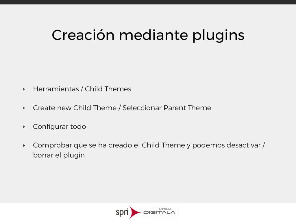 Creación mediante plugins ‣ Herramientas / Chil...