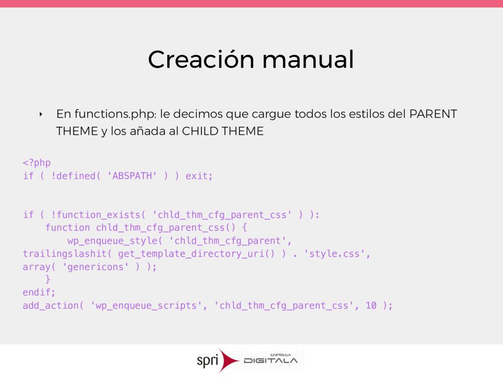 Creación manual ‣ En functions.php: le decimos ...
