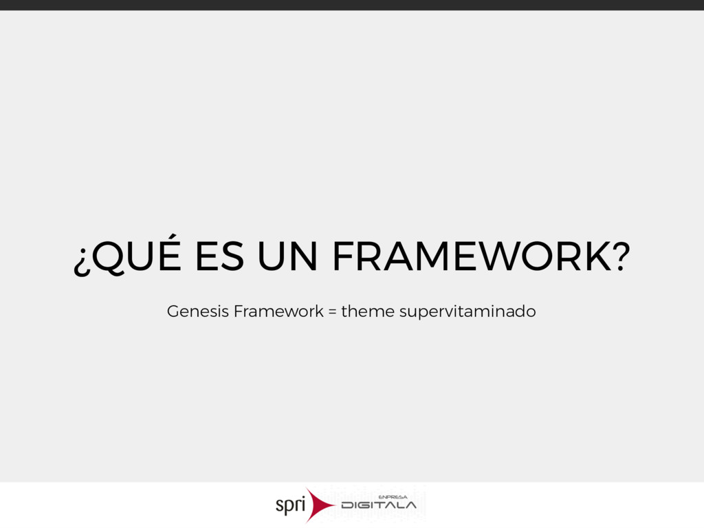 ¿QUÉ ES UN FRAMEWORK? Genesis Framework = theme...