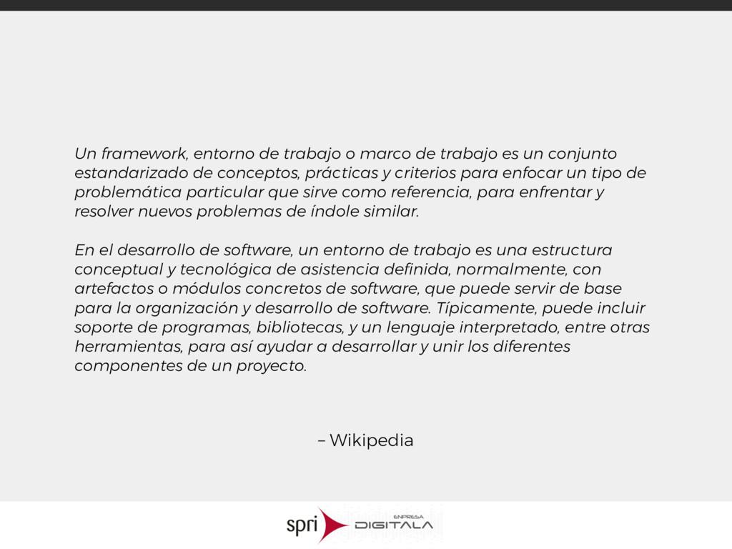 – Wikipedia Un framework, entorno de trabajo o ...