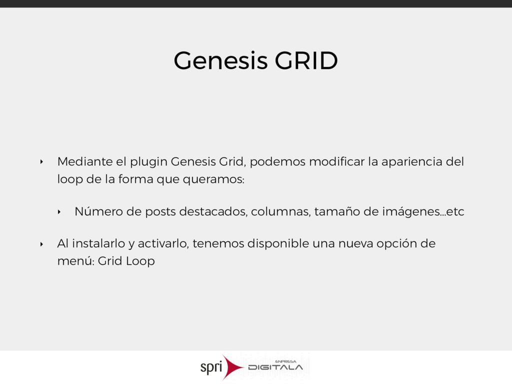 Genesis GRID ‣ Mediante el plugin Genesis Grid,...