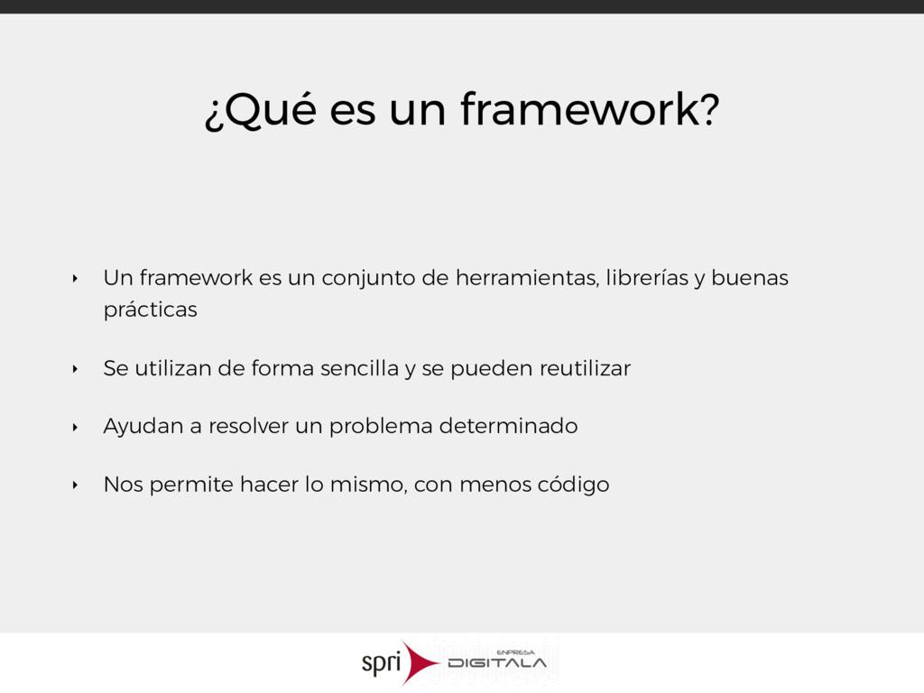 ¿Qué es un framework? ‣ Un framework es un conj...