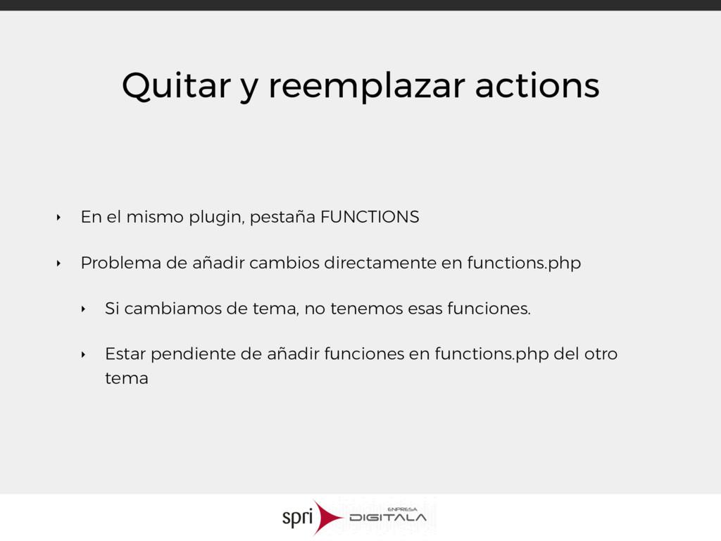 Quitar y reemplazar actions ‣ En el mismo plugi...