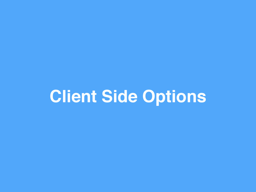 Client Side Options