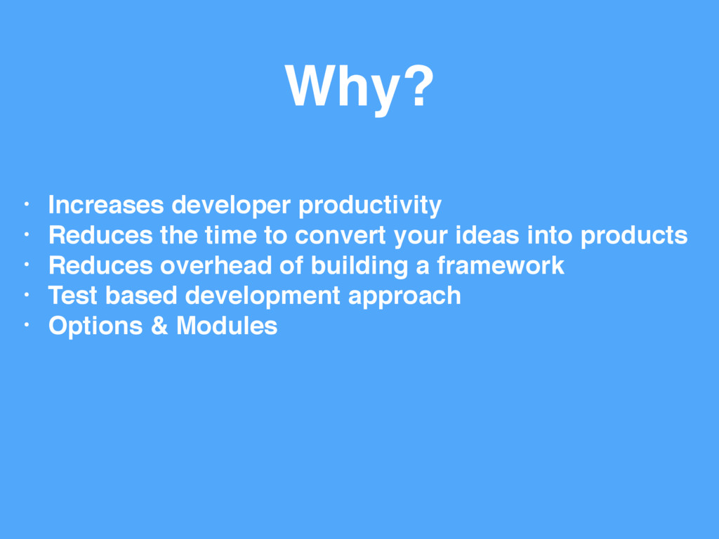 Why? • Increases developer productivity • Reduc...