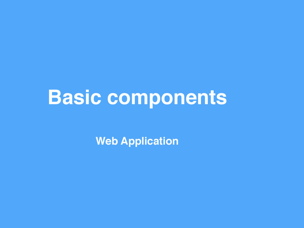 Basic components Web Application