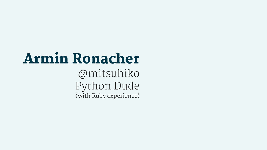 Armin Ronacher @mitsuhiko Python Dude (with Rub...