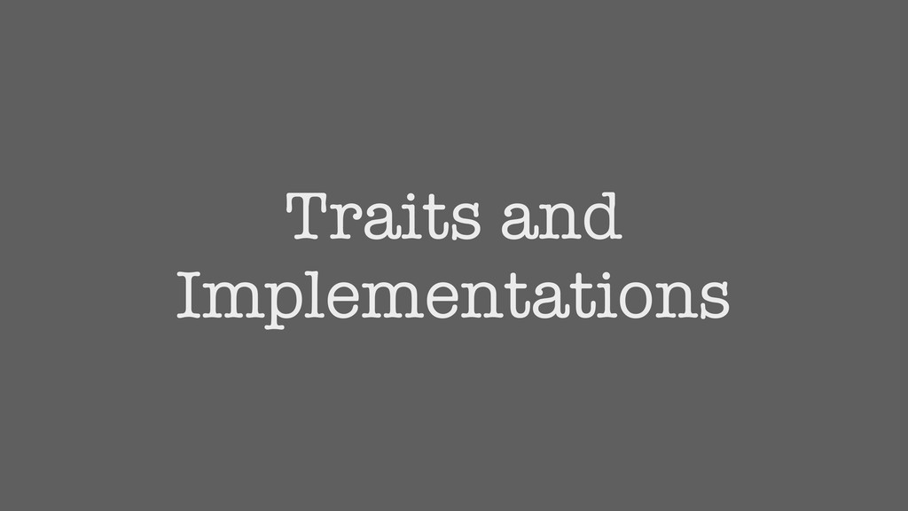 Traits and Implementations